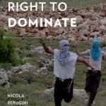 Nicola Perugini and Neve Gordon, The Human Right to Dominate